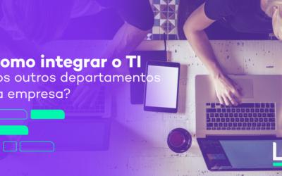 Como integrar o TI aos outros departamentos da empresa