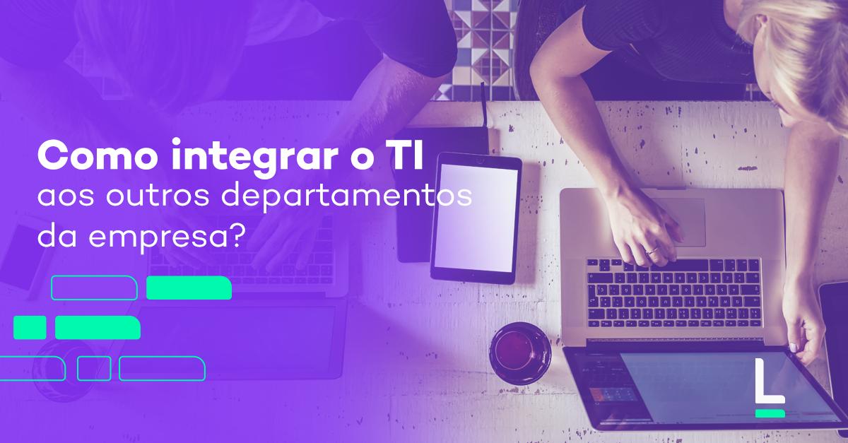 TI integrado aos outros departamentos da empresa