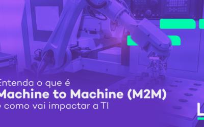 Entenda o que é Machine to Machine (M2M) e como vai impactar a TI