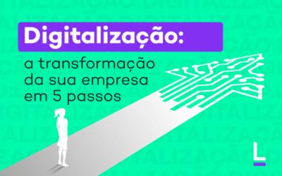 Digitalização: a transformação da sua empresa em 5 passos