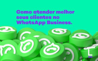 Como atender melhor seus clientes no WhatsApp Business