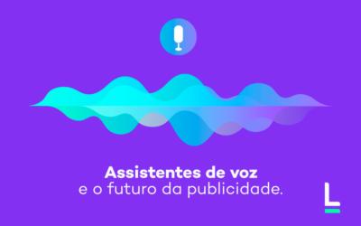 Assistentes de voz e o futuro da publicidade