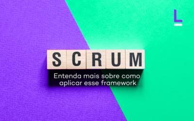 Scrum: entenda mais sobre como aplicar esse famework